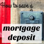 how to save a mortgage deposit